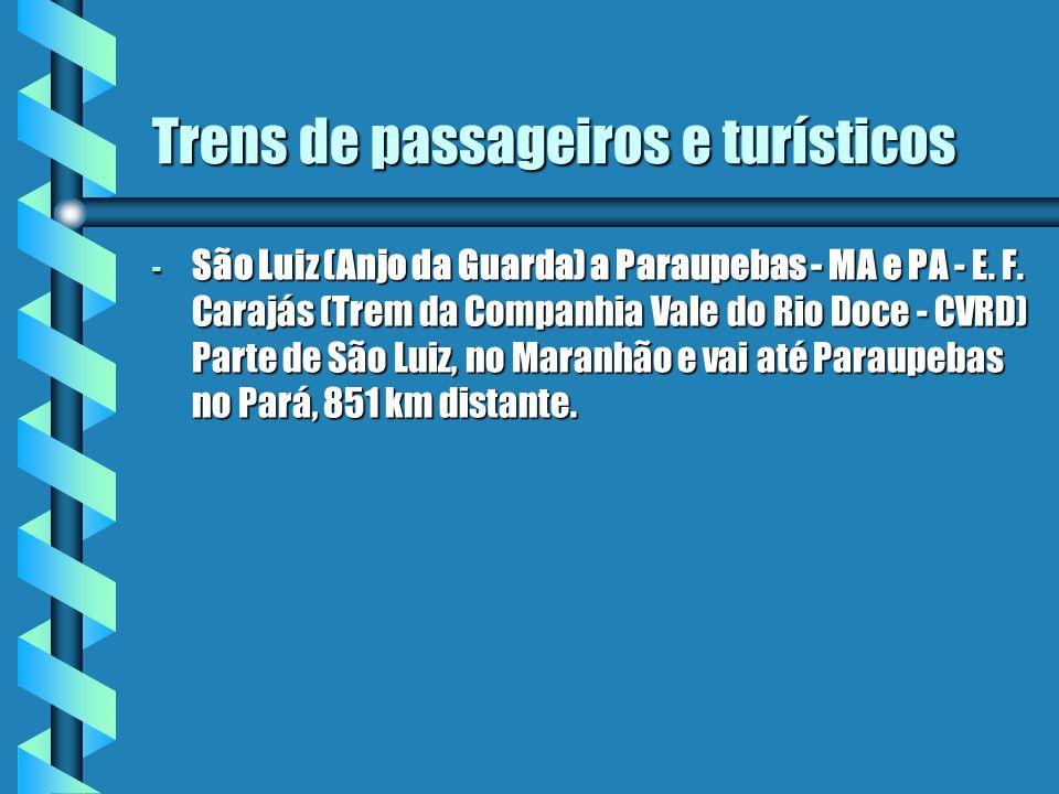 Trens de passageiros e turísticos - São Luiz (Anjo da Guarda) a Paraupebas - MA e PA - E. F. Carajás (Trem da Companhia Vale do Rio Doce - CVRD) Parte