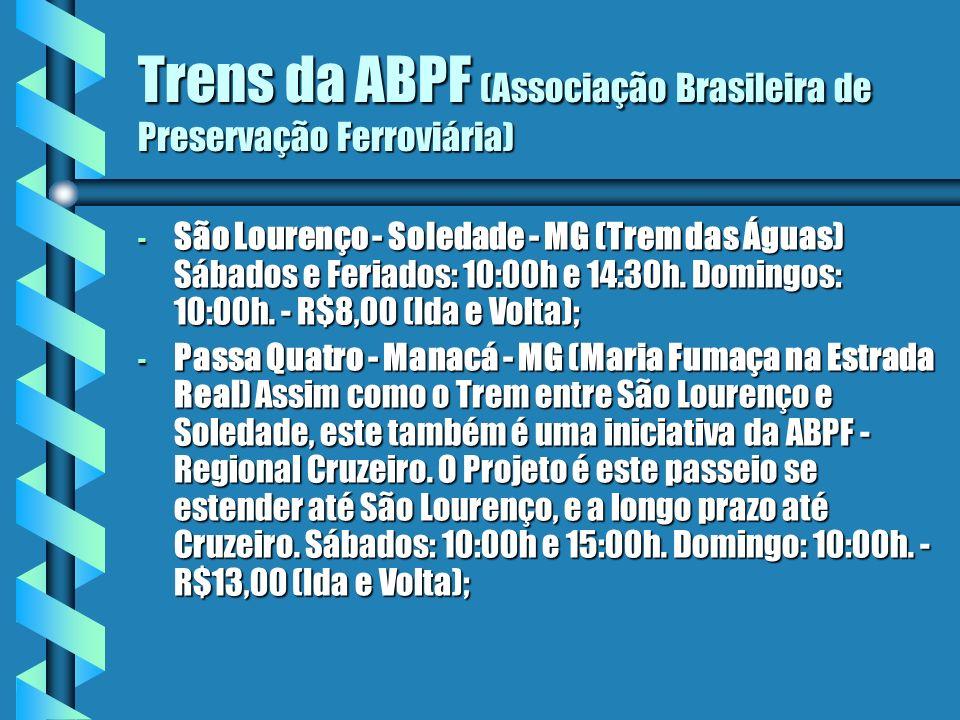 Trens da ABPF (Associação Brasileira de Preservação Ferroviária) - São Lourenço - Soledade - MG (Trem das Águas) Sábados e Feriados: 10:00h e 14:30h.