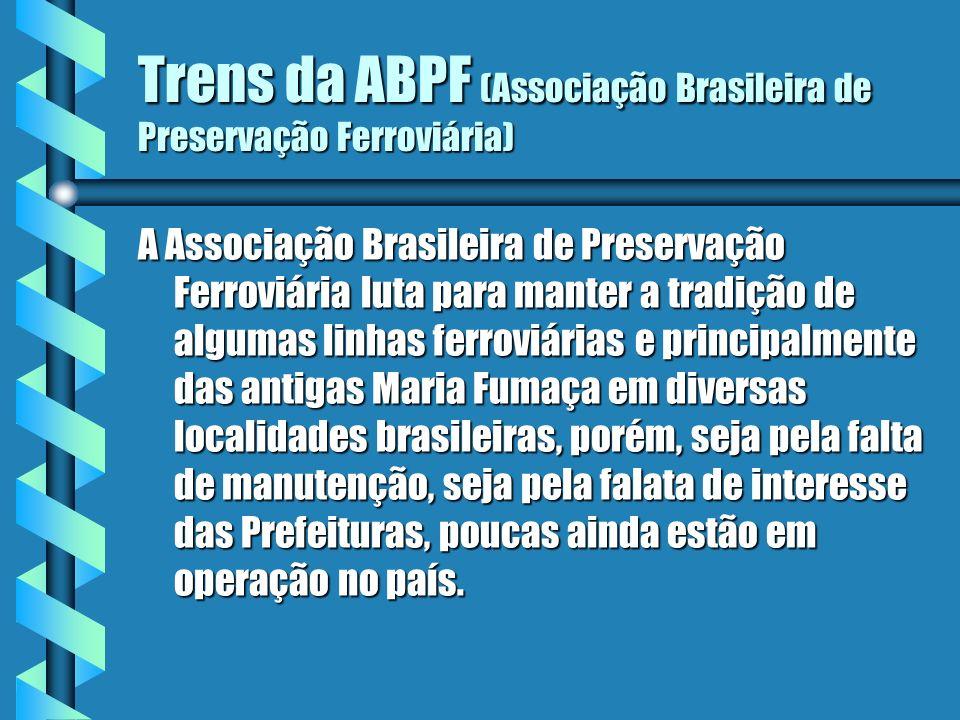 Trens da ABPF (Associação Brasileira de Preservação Ferroviária) A Associação Brasileira de Preservação Ferroviária luta para manter a tradição de alg