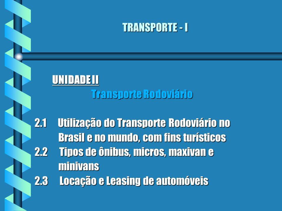 TRANSPORTE - I UNIDADE II Transporte Rodoviário Transporte Rodoviário 2.1 Utilização do Transporte Rodoviário no Brasil e no mundo, com fins turístico