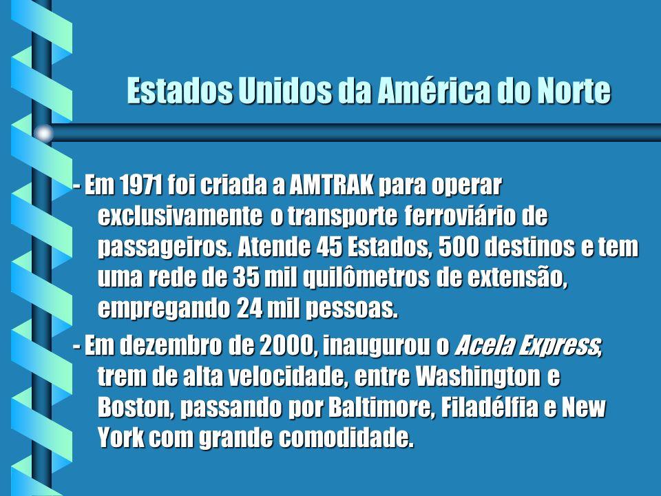 Estados Unidos da América do Norte - Em 1971 foi criada a AMTRAK para operar exclusivamente o transporte ferroviário de passageiros. Atende 45 Estados