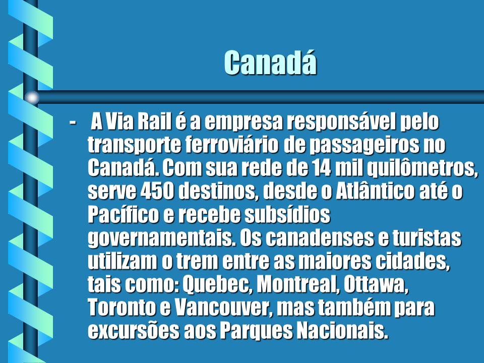 Canadá - A Via Rail é a empresa responsável pelo transporte ferroviário de passageiros no Canadá. Com sua rede de 14 mil quilômetros, serve 450 destin