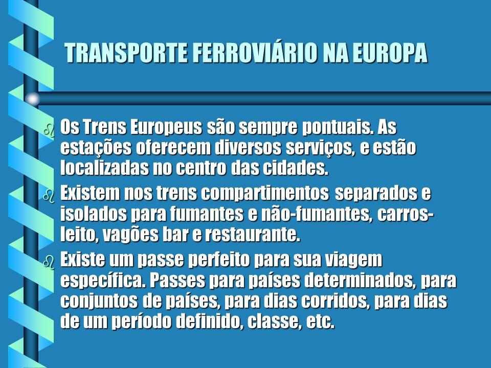 TRANSPORTE FERROVIÁRIO NA EUROPA b Os Trens Europeus são sempre pontuais. As estações oferecem diversos serviços, e estão localizadas no centro das ci