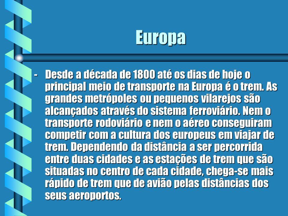 Europa - Desde a década de 1800 até os dias de hoje o principal meio de transporte na Europa é o trem. As grandes metrópoles ou pequenos vilarejos são