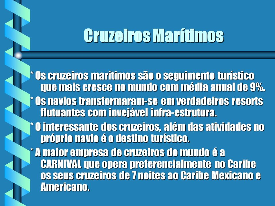 Cruzeiros Marítimos * Os cruzeiros marítimos são o seguimento turístico que mais cresce no mundo com média anual de 9%. * Os navios transformaram-se e