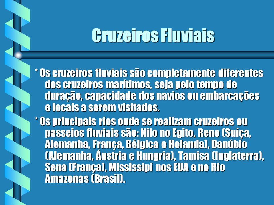 Cruzeiros Fluviais * Os cruzeiros fluviais são completamente diferentes dos cruzeiros marítimos, seja pelo tempo de duração, capacidade dos navios ou