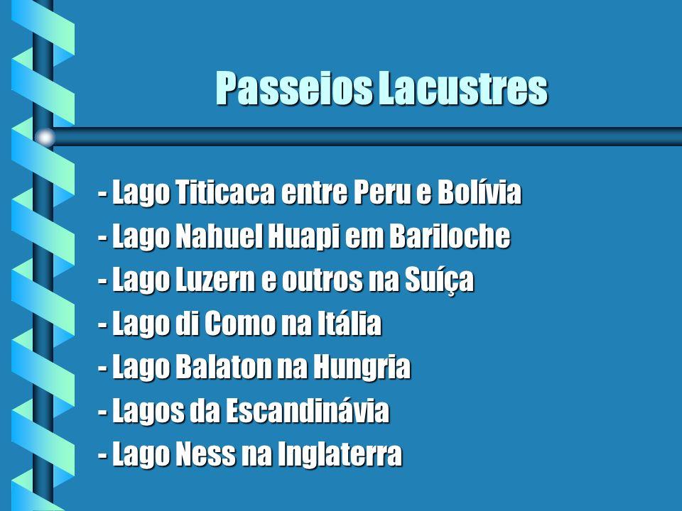 Passeios Lacustres - Lago Titicaca entre Peru e Bolívia - Lago Nahuel Huapi em Bariloche - Lago Luzern e outros na Suíça - Lago di Como na Itália - La