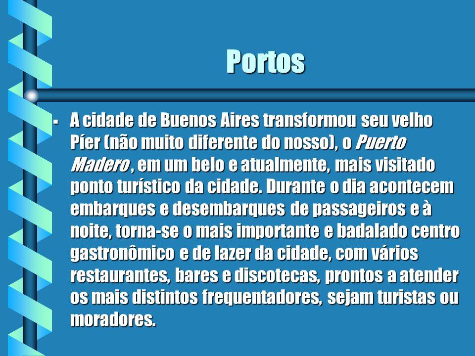 Portos A cidade de Buenos Aires transformou seu velho Píer (não muito diferente do nosso), o Puerto Madero, em um belo e atualmente, mais visitado pon