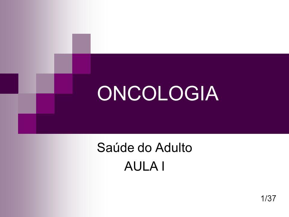 ONCOLOGIA Saúde do Adulto AULA I 1/37
