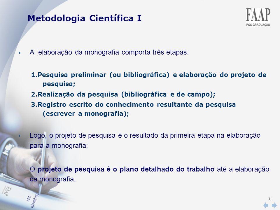 11 A elaboração da monografia comporta três etapas: 1.Pesquisa preliminar (ou bibliográfica) e elaboração do projeto de pesquisa; 2.Realização da pesq