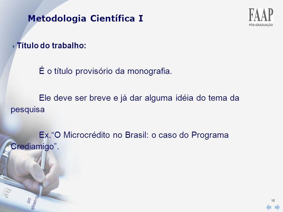 18 Título do trabalho: É o título provisório da monografia. Ele deve ser breve e já dar alguma idéia do tema da pesquisa Ex.O Microcrédito no Brasil: