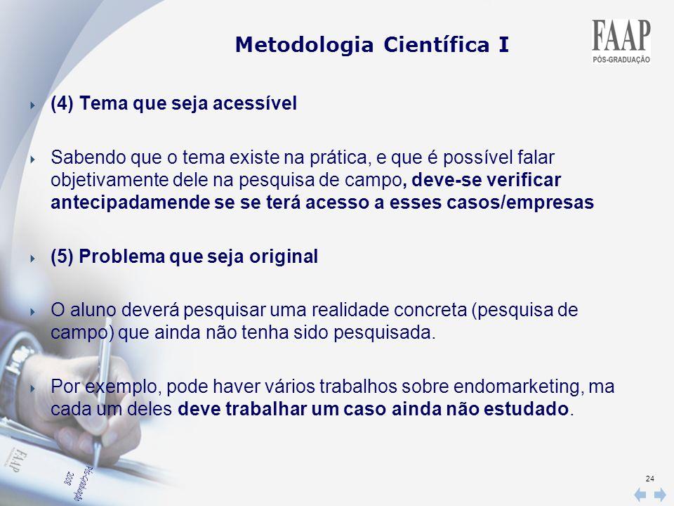 24 (4) Tema que seja acessível Sabendo que o tema existe na prática, e que é possível falar objetivamente dele na pesquisa de campo, deve-se verificar