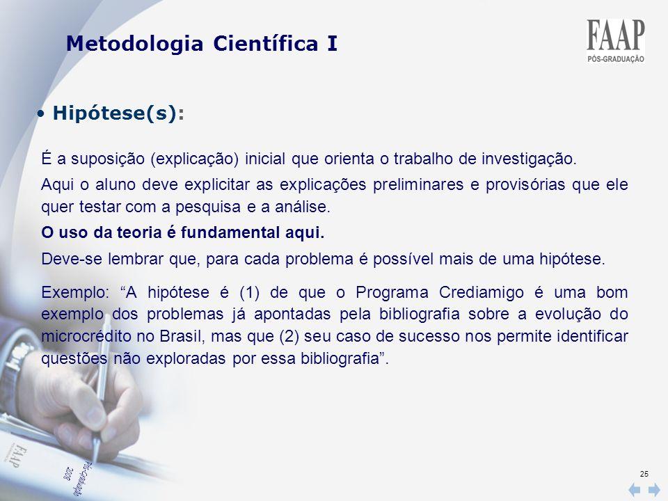 25 Hipótese(s): É a suposição (explicação) inicial que orienta o trabalho de investigação. Aqui o aluno deve explicitar as explicações preliminares e