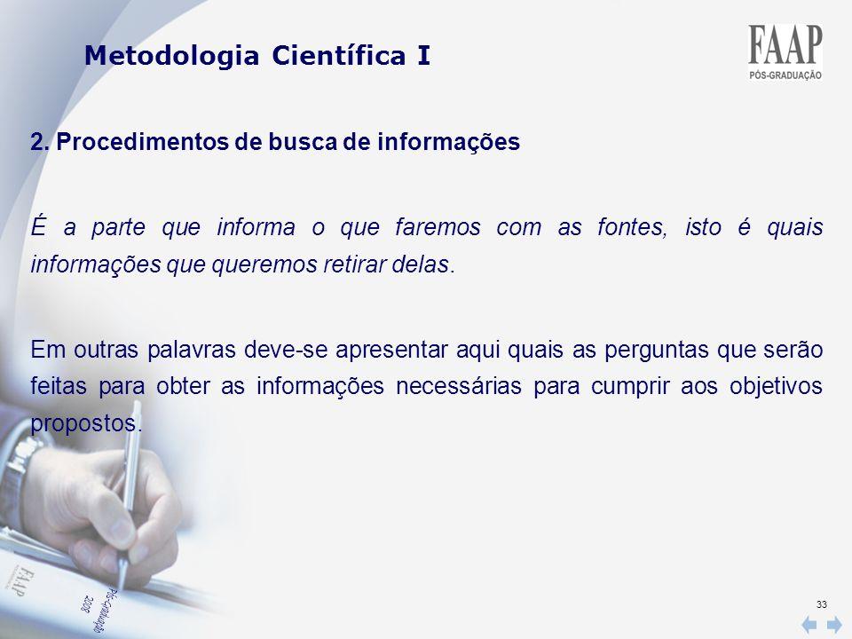 33 2. Procedimentos de busca de informações É a parte que informa o que faremos com as fontes, isto é quais informações que queremos retirar delas. Em