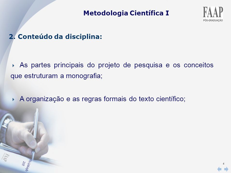 4 Metodologia Científica I 2. Conteúdo da disciplina: As partes principais do projeto de pesquisa e os conceitos que estruturam a monografia; A organi