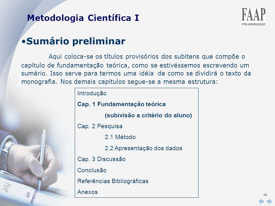 43 Metodologia Científica I Sumário preliminar Aqui coloca-se os títulos provisórios dos subitens que compõe o capítulo de fundamentação teórica, como