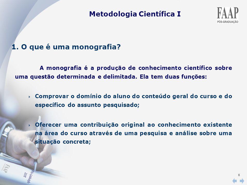 6 Metodologia Científica I 1. O que é uma monografia? A monografia é a produção de conhecimento científico sobre uma questão determinada e delimitada.