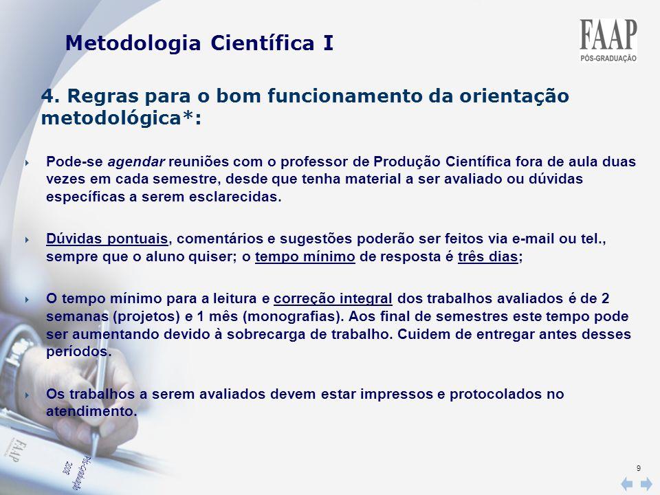 10 III. O projeto de pesquisa: partes e definições Metodologia Científica I