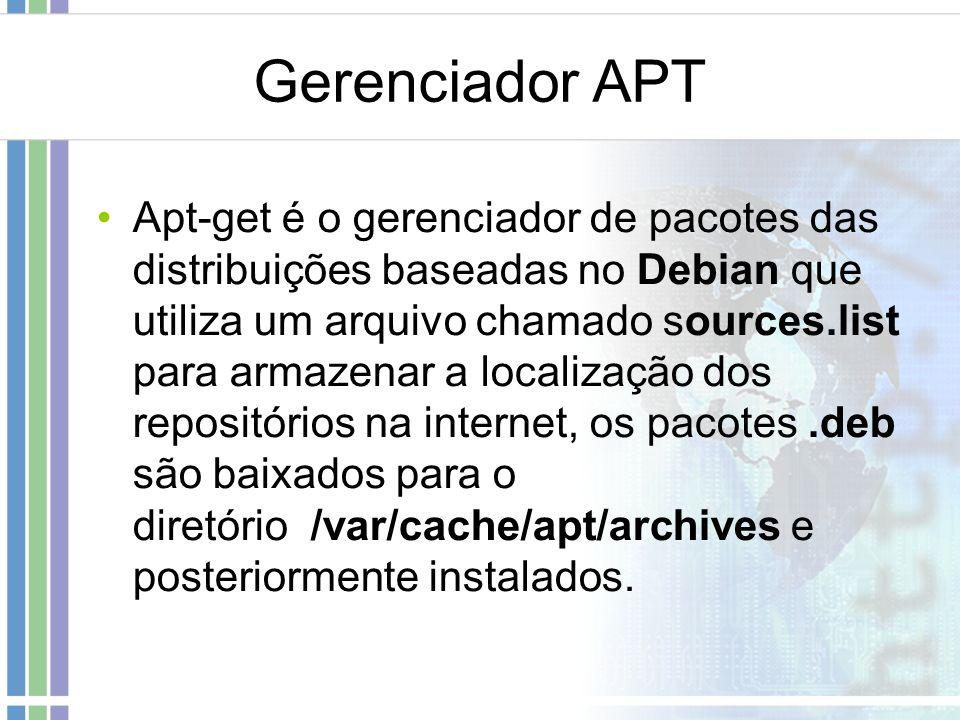 Gerenciador APT Apt-get é o gerenciador de pacotes das distribuições baseadas no Debian que utiliza um arquivo chamado sources.list para armazenar a l