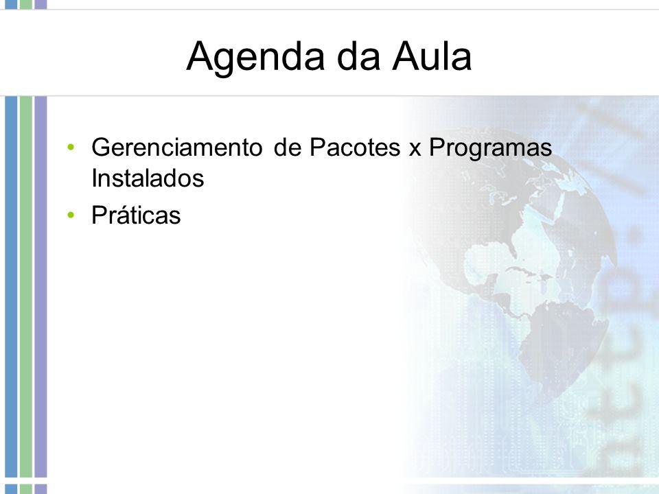 Agenda da Aula Gerenciamento de Pacotes x Programas Instalados Práticas
