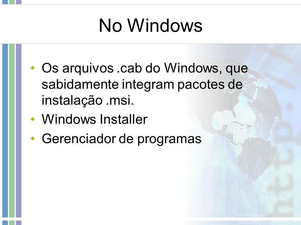 No Windows Os arquivos.cab do Windows, que sabidamente integram pacotes de instalação.msi. Windows Installer Gerenciador de programas
