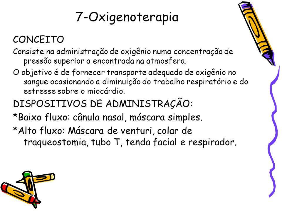 7-Oxigenoterapia CONCEITO Consiste na administração de oxigênio numa concentração de pressão superior a encontrada na atmosfera. O objetivo é de forne