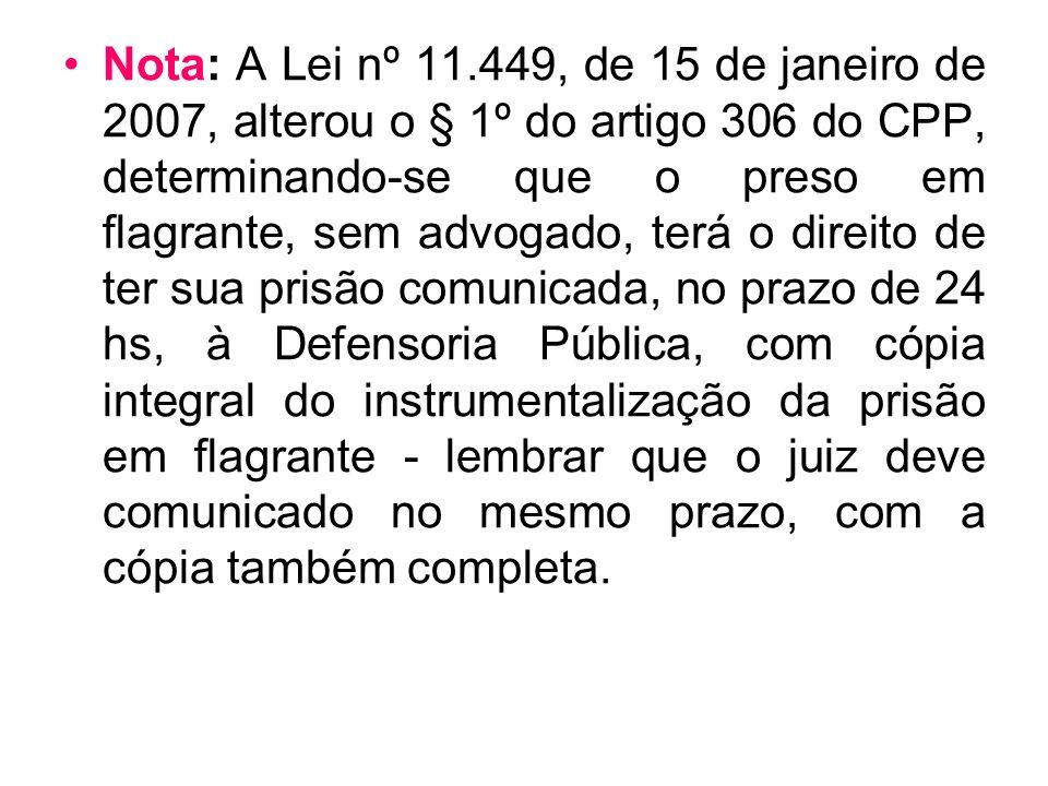 Nota: A Lei nº 11.449, de 15 de janeiro de 2007, alterou o § 1º do artigo 306 do CPP, determinando-se que o preso em flagrante, sem advogado, terá o d