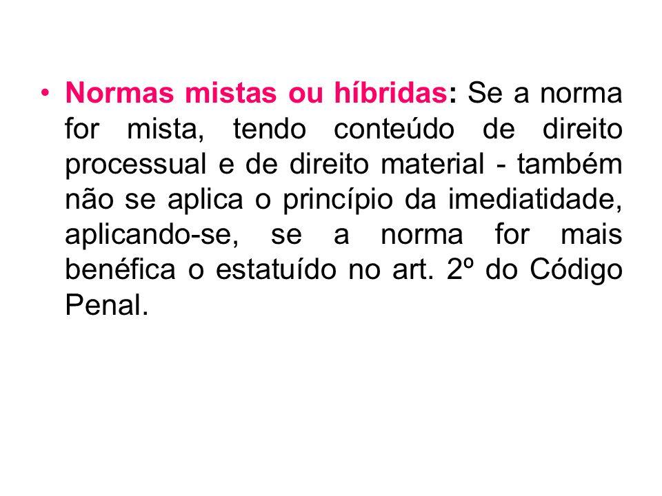 Normas mistas ou híbridas: Se a norma for mista, tendo conteúdo de direito processual e de direito material - também não se aplica o princípio da imed