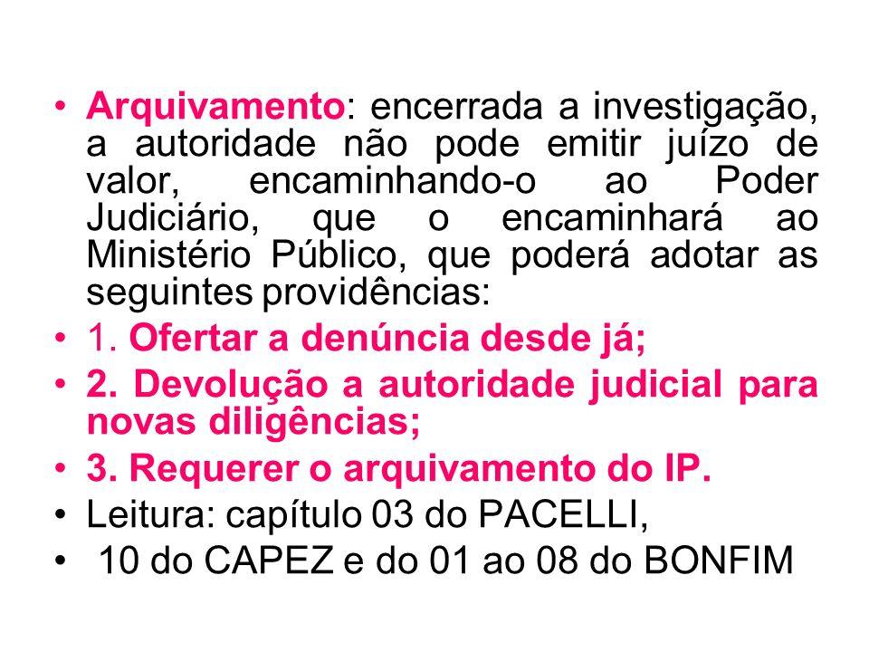 Arquivamento: encerrada a investigação, a autoridade não pode emitir juízo de valor, encaminhando-o ao Poder Judiciário, que o encaminhará ao Ministér