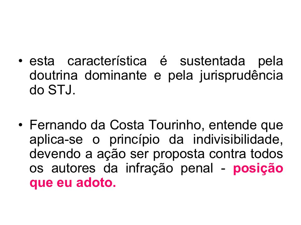 esta característica é sustentada pela doutrina dominante e pela jurisprudência do STJ. Fernando da Costa Tourinho, entende que aplica-se o princípio d