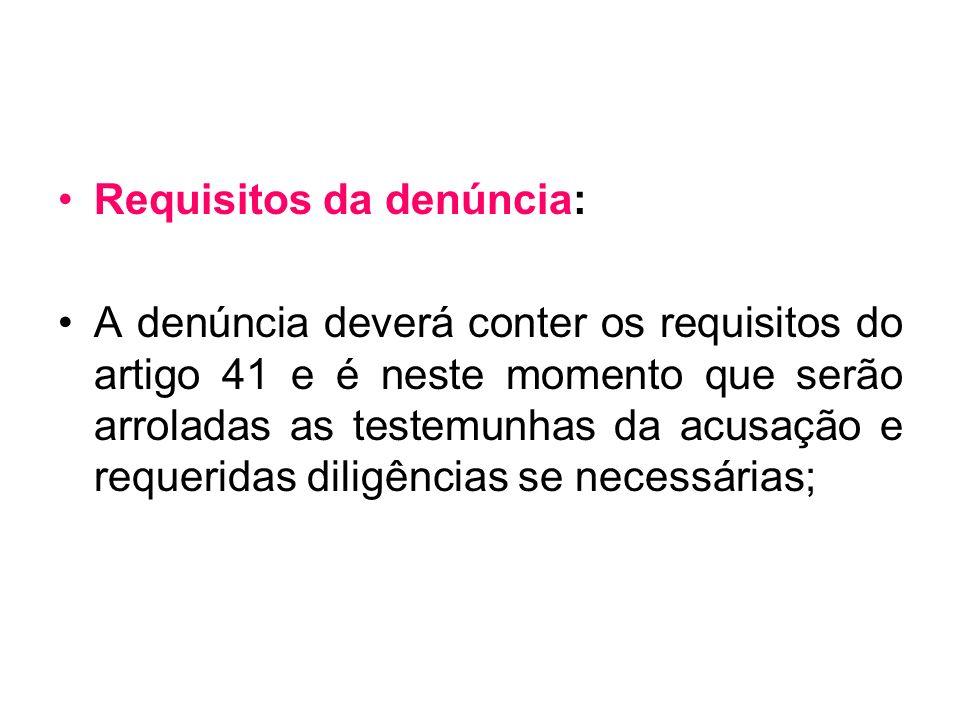 Requisitos da denúncia: A denúncia deverá conter os requisitos do artigo 41 e é neste momento que serão arroladas as testemunhas da acusação e requeri