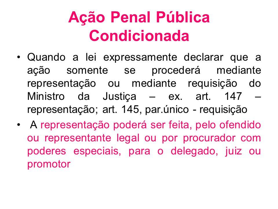 Ação Penal Pública Condicionada Quando a lei expressamente declarar que a ação somente se procederá mediante representação ou mediante requisição do M