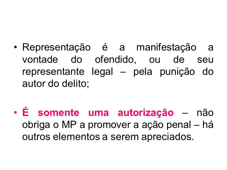 Representação é a manifestação a vontade do ofendido, ou de seu representante legal – pela punição do autor do delito; É somente uma autorização – não
