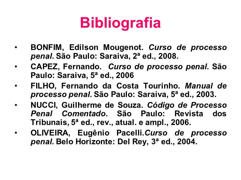 Bibliografia BONFIM, Edilson Mougenot. Curso de processo penal. São Paulo: Saraiva, 2ª ed., 2008. CAPEZ, Fernando. Curso de processo penal. São Paulo: