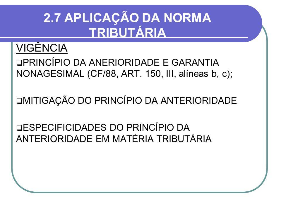 2.7 APLICAÇÃO DA NORMA TRIBUTÁRIA VIGÊNCIA PRINCÍPIO DA ANERIORIDADE E GARANTIA NONAGESIMAL (CF/88, ART. 150, III, alíneas b, c); MITIGAÇÃO DO PRINCÍP