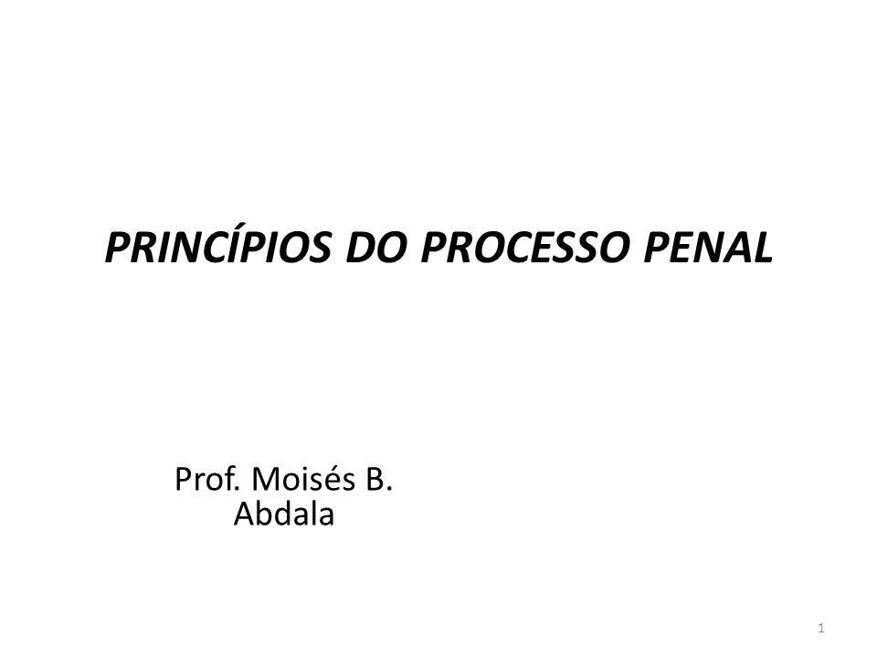 PRINCÍPIOS DO PROCESSO PENAL Prof. Moisés B. Abdala 1