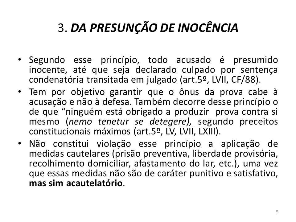 3. DA PRESUNÇÃO DE INOCÊNCIA Segundo esse princípio, todo acusado é presumido inocente, até que seja declarado culpado por sentença condenatória trans