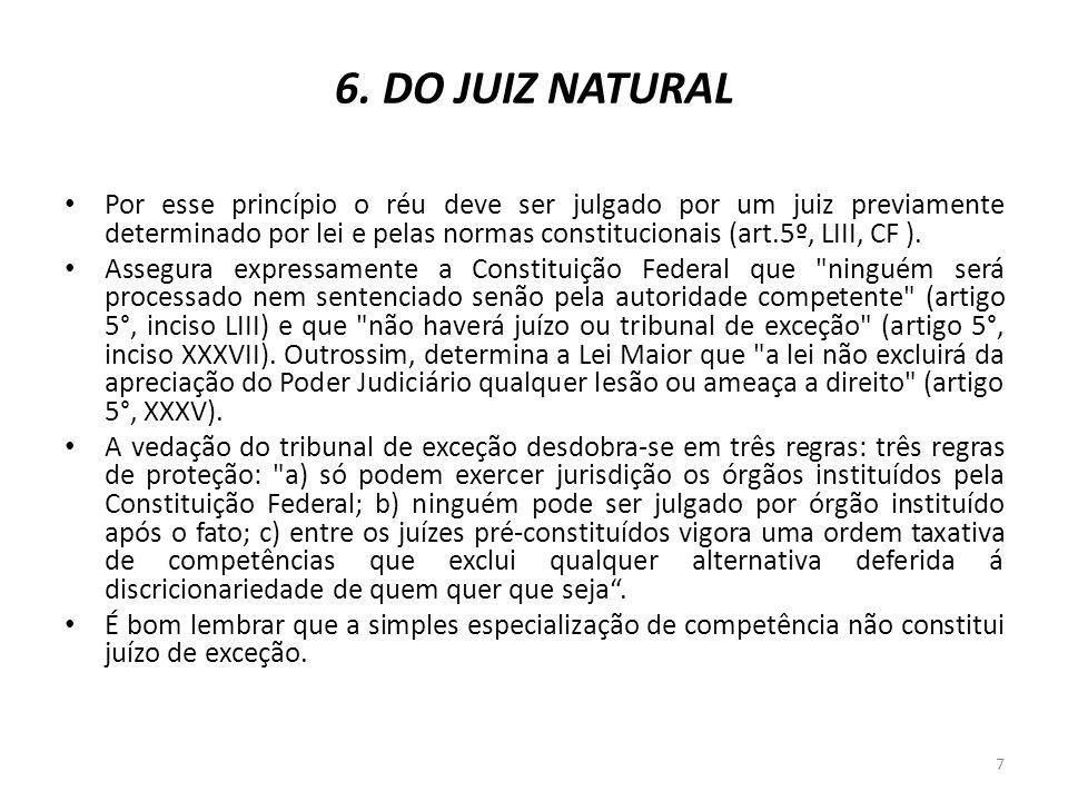6. DO JUIZ NATURAL Por esse princípio o réu deve ser julgado por um juiz previamente determinado por lei e pelas normas constitucionais (art.5º, LIII,