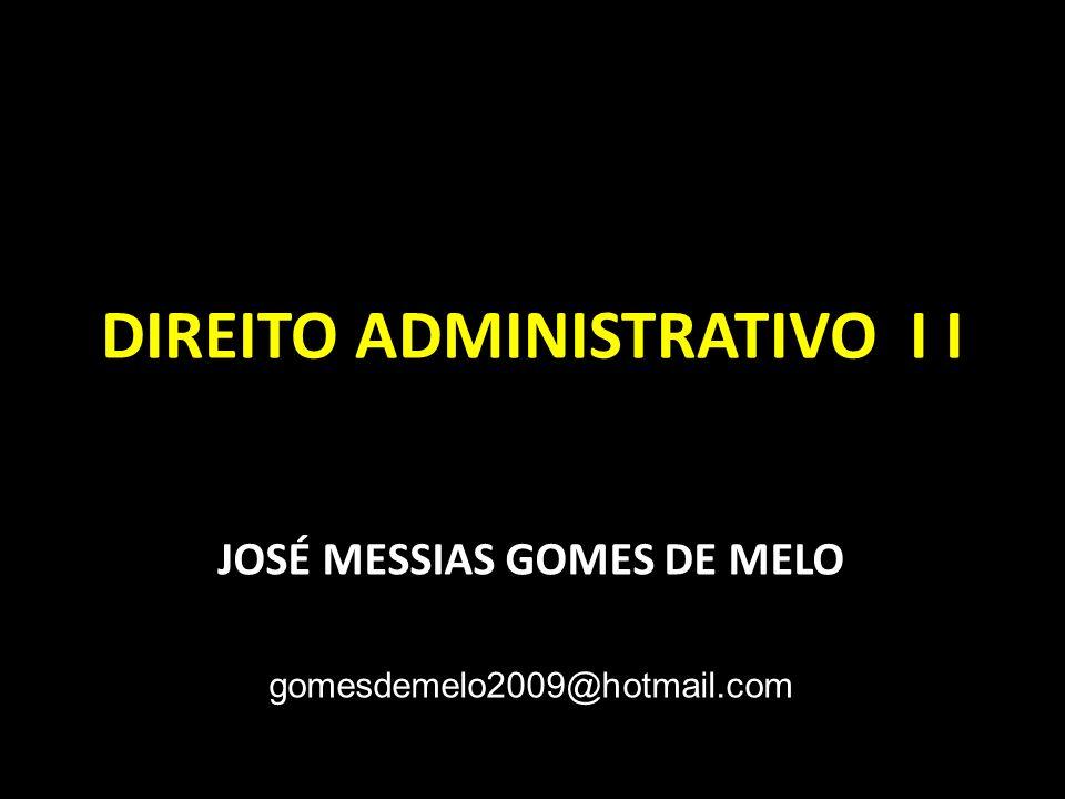DIREITO ADMINISTRATIVO I I JOSÉ MESSIAS GOMES DE MELO gomesdemelo2009@hotmail.com
