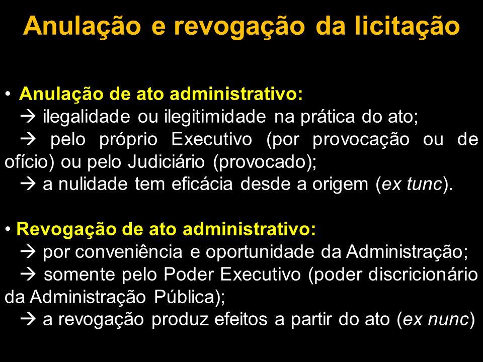 Anulação e revogação da licitação Anulação de ato administrativo: ilegalidade ou ilegitimidade na prática do ato; pelo próprio Executivo (por provocaç
