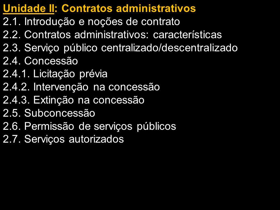 Unidade II: Contratos administrativos 2.1. Introdução e noções de contrato 2.2. Contratos administrativos: características 2.3. Serviço público centra