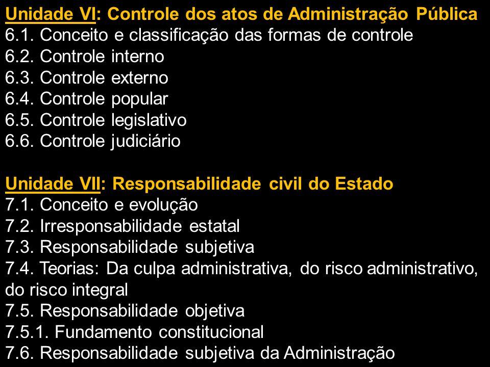 Unidade VI: Controle dos atos de Administração Pública 6.1. Conceito e classificação das formas de controle 6.2. Controle interno 6.3. Controle extern
