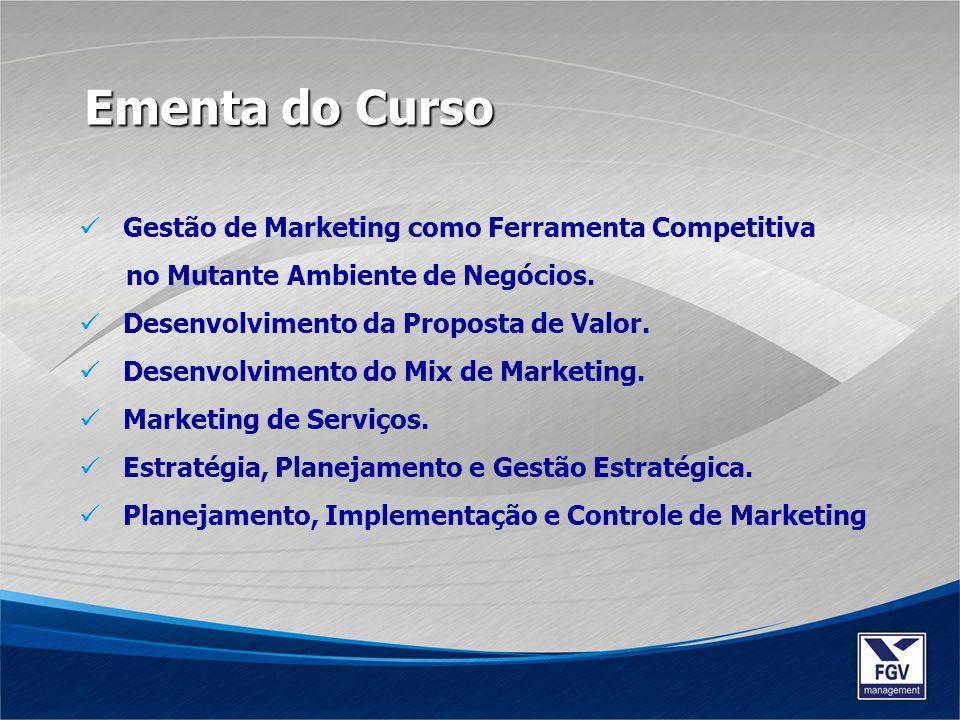 Gestão de Marketing como Ferramenta Competitiva no Mutante Ambiente de Negócios. Desenvolvimento da Proposta de Valor. Desenvolvimento do Mix de Marke