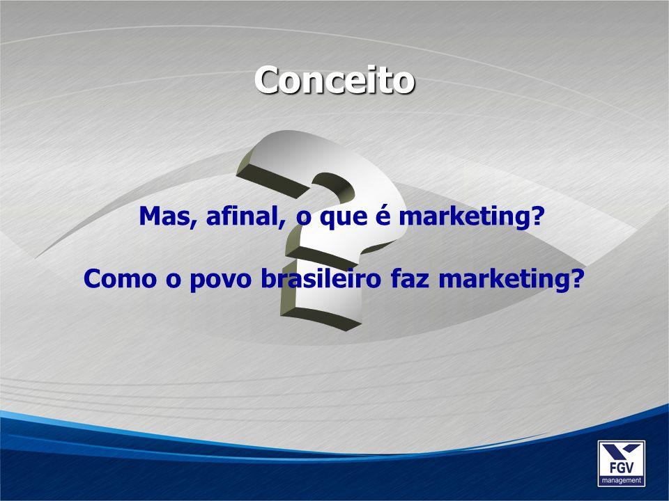 Mas, afinal, o que é marketing? Como o povo brasileiro faz marketing? Conceito
