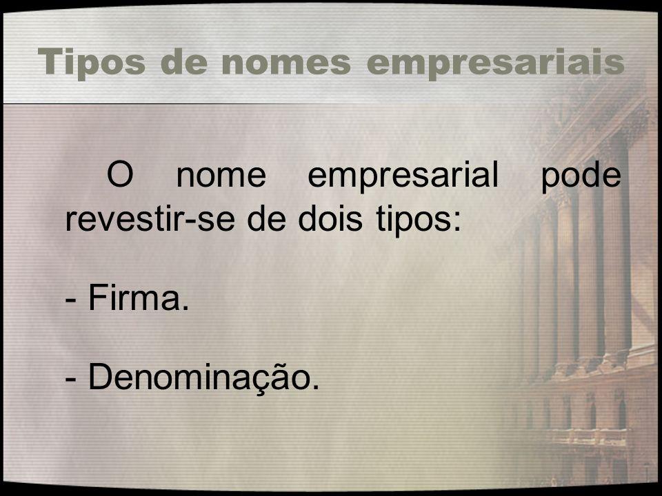 Tipos de nomes empresariais O nome empresarial pode revestir-se de dois tipos: - Firma. - Denominação.