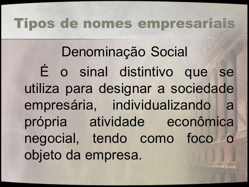 Tipos de nomes empresariais Denominação Social É o sinal distintivo que se utiliza para designar a sociedade empresária, individualizando a própria at