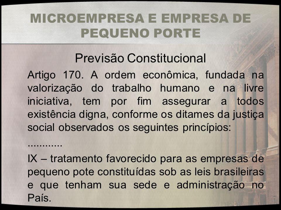 MICROEMPRESA E EMPRESA DE PEQUENO PORTE Previsão Constitucional Artigo 170. A ordem econômica, fundada na valorização do trabalho humano e na livre in