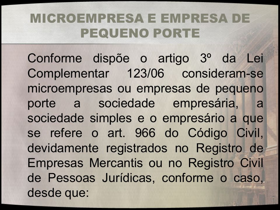 MICROEMPRESA E EMPRESA DE PEQUENO PORTE Conforme dispõe o artigo 3º da Lei Complementar 123/06 consideram-se microempresas ou empresas de pequeno port
