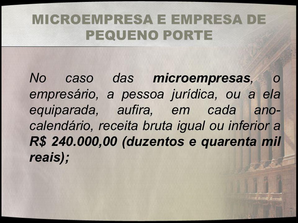 MICROEMPRESA E EMPRESA DE PEQUENO PORTE No caso das microempresas, o empresário, a pessoa jurídica, ou a ela equiparada, aufira, em cada ano- calendár