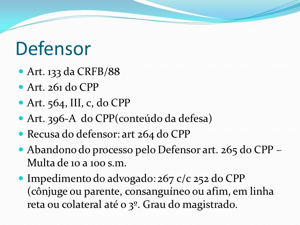 Defensor Art.133 da CRFB/88 Art. 261 do CPP Art. 564, III, c, do CPP Art.